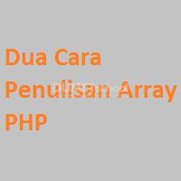 Dua Cara Penulisan Array PHP