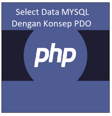 Cara Select Data dari MySQL Dengan Konsep PDO