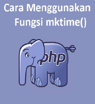 Cara Menggunakan Fungsi mktime() PHP