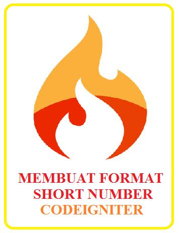 Cara Membuat Konversi Format Short Number Pada Codeigniter
