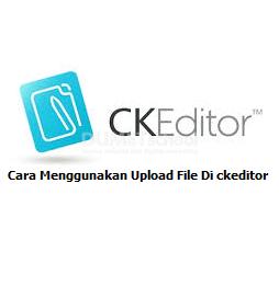 Cara Menggunakan Upload File Di ckeditor